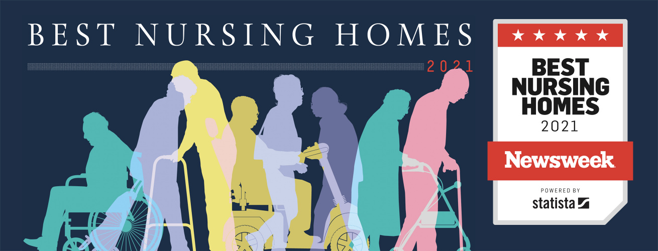 Rated by Newsweek as one of America's Best Nursing Homes 2021